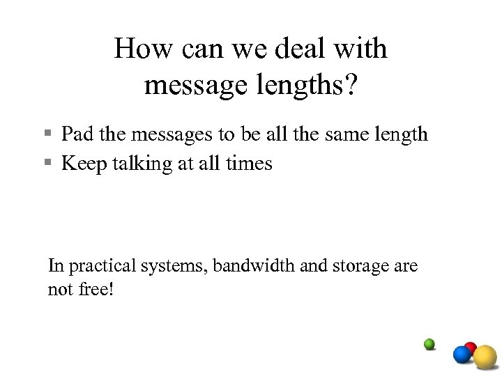 How can we deal with message lengths? § Pad the messages to be all