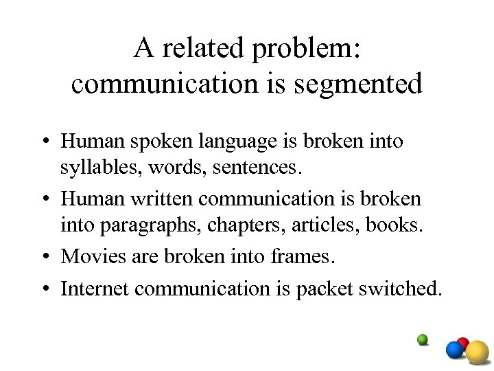 A related problem: communication is segmented • Human spoken language is broken into syllables,