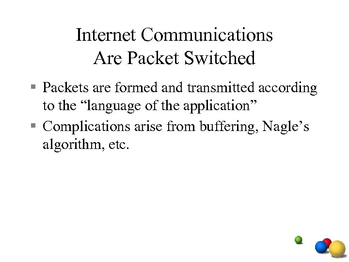 Internet Communications Are Packet Switched § Packets are formed and transmitted according to the