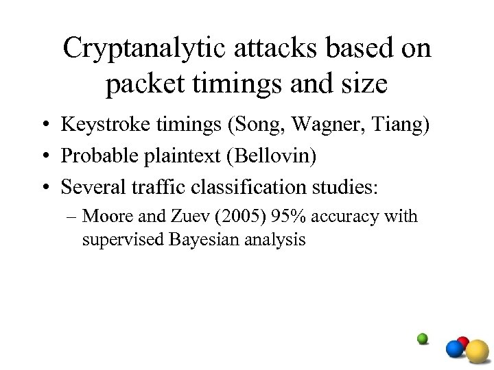 Cryptanalytic attacks based on packet timings and size • Keystroke timings (Song, Wagner, Tiang)