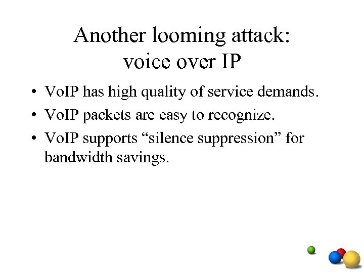 Another looming attack: voice over IP • Vo. IP has high quality of service