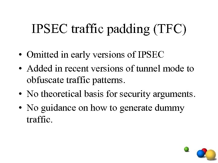 IPSEC traffic padding (TFC) • Omitted in early versions of IPSEC • Added in