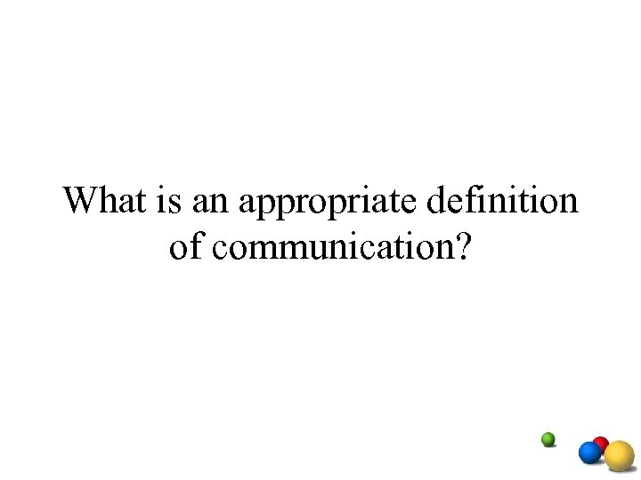 What is an appropriate definition of communication?