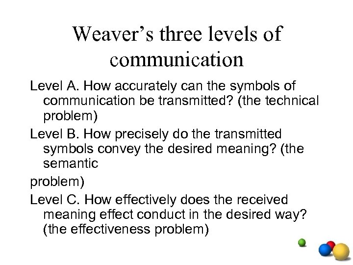 Weaver's three levels of communication Level A. How accurately can the symbols of communication