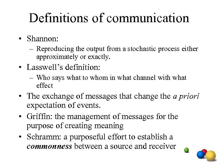 Definitions of communication • Shannon: – Reproducing the output from a stochastic process either