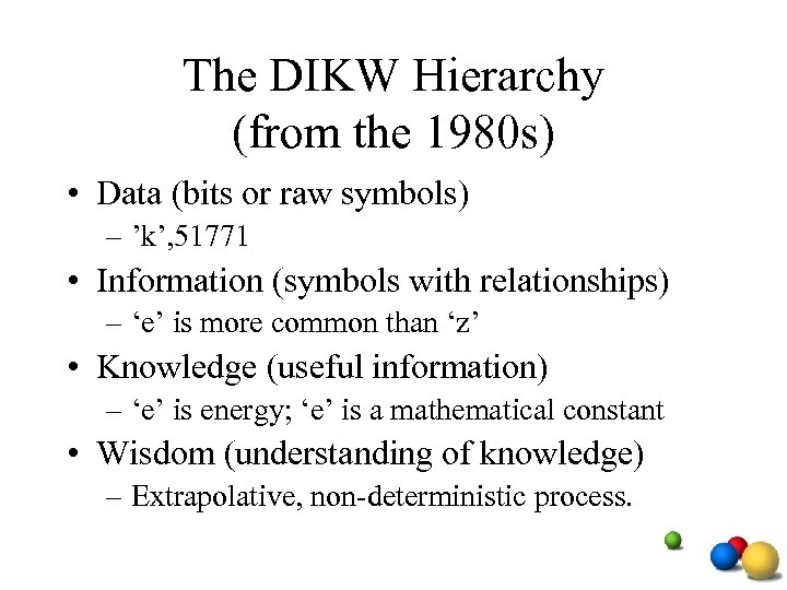 The DIKW Hierarchy (from the 1980 s) • Data (bits or raw symbols) –