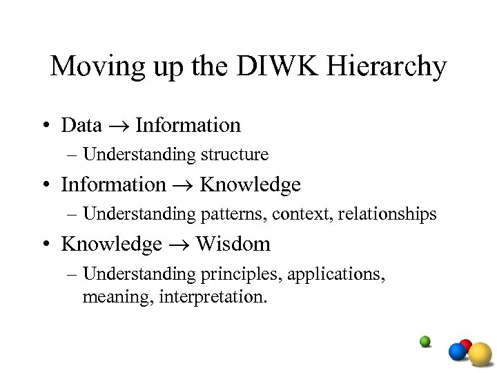 Moving up the DIWK Hierarchy • Data Information – Understanding structure • Information Knowledge