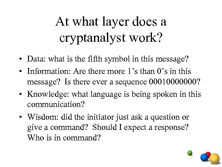 At what layer does a cryptanalyst work? • Data: what is the fifth symbol