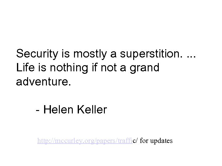 Security is mostly a superstition. . Life is nothing if not a grand adventure.