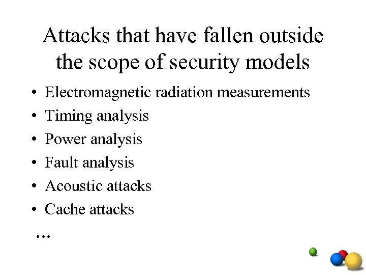 Attacks that have fallen outside the scope of security models • Electromagnetic radiation measurements