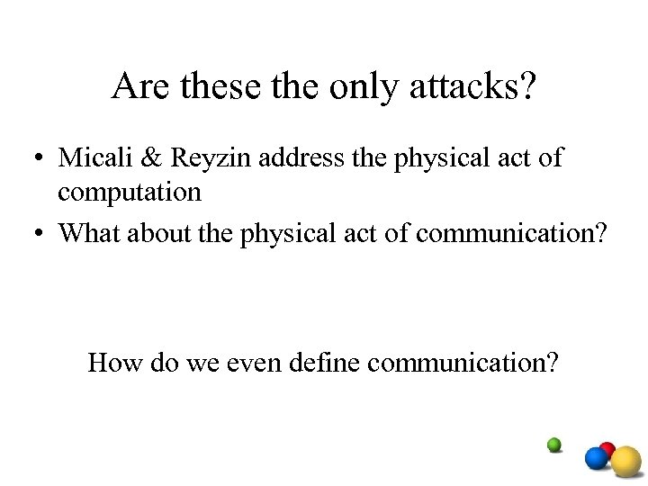 Are these the only attacks? • Micali & Reyzin address the physical act of
