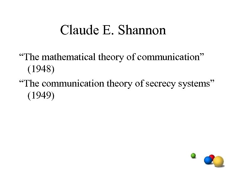 """Claude E. Shannon """"The mathematical theory of communication"""" (1948) """"The communication theory of secrecy"""
