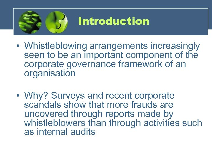 Introduction • Whistleblowing arrangements increasingly seen to be an important component of the corporate