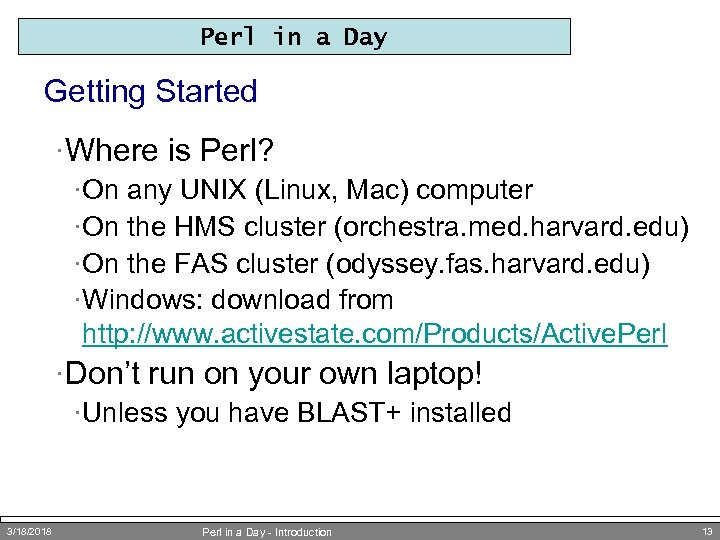 Perl in a Day Getting Started ·Where is Perl? ·On any UNIX (Linux, Mac)