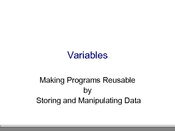 Variables Making Programs Reusable by Storing and Manipulating Data