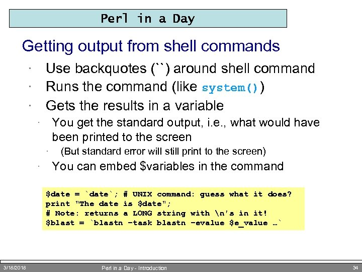 Perl in a Day Getting output from shell commands Use backquotes (``) around shell