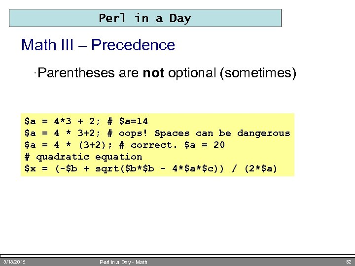 Perl in a Day Math III – Precedence ·Parentheses are not optional (sometimes) $a