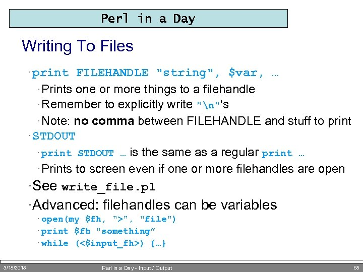 Perl in a Day Writing To Files · print FILEHANDLE