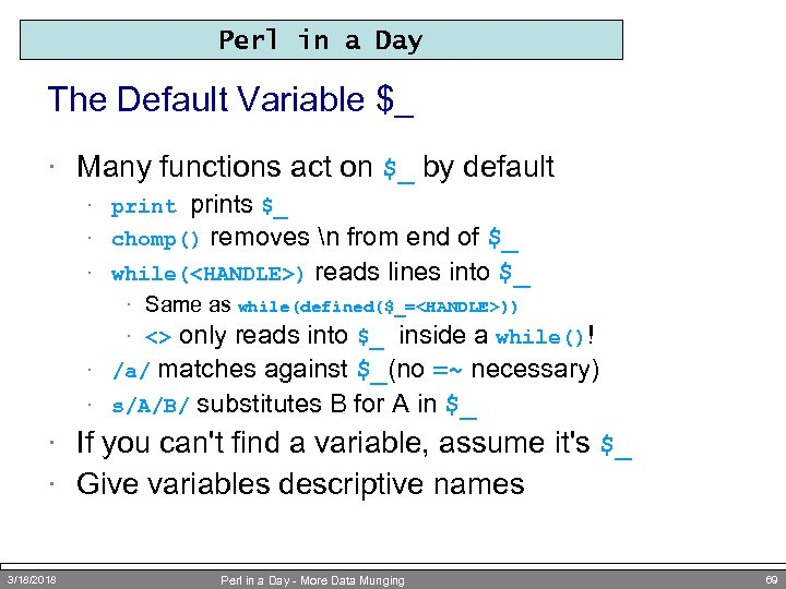 Perl in a Day The Default Variable $_ · Many functions act on $_
