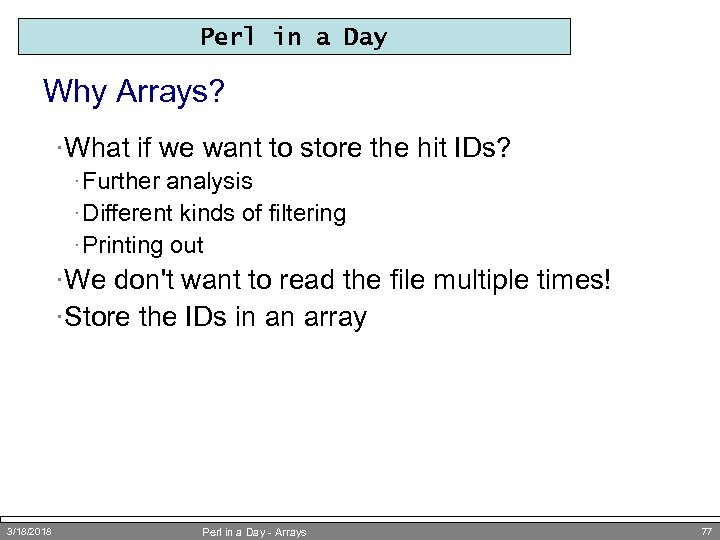 Perl in a Day Why Arrays? ·What if we want to store the hit