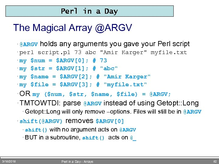 Perl in a Day The Magical Array @ARGV · @ARGV holds any arguments you