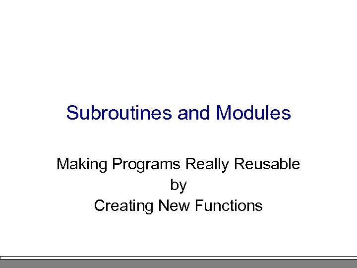 Subroutines and Modules Making Programs Really Reusable by Creating New Functions
