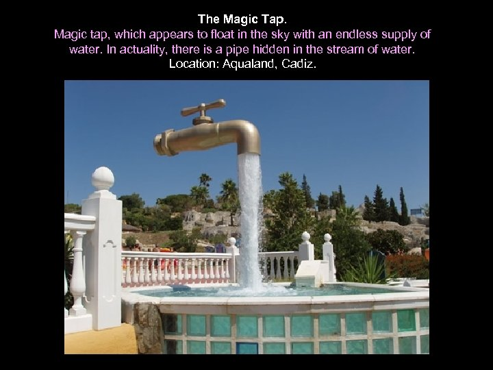 The Magic Tap. Magic tap, which appears to float in the sky with an
