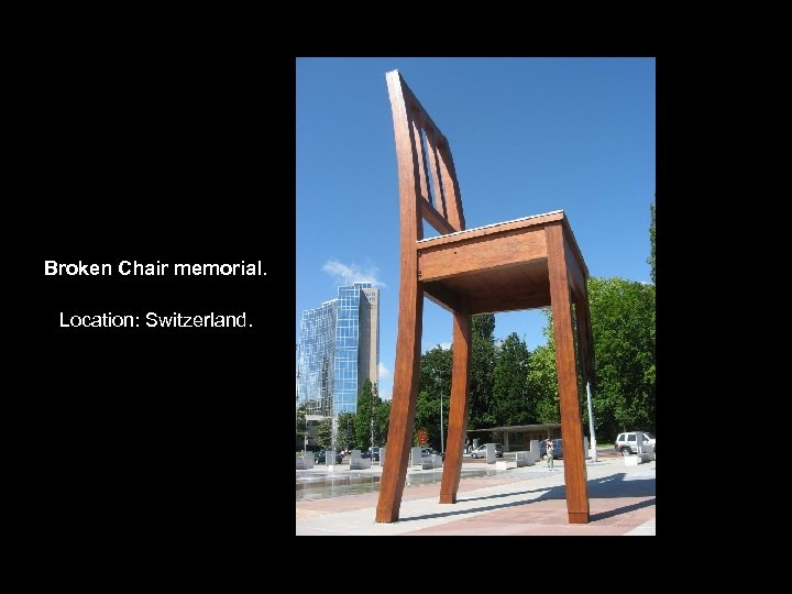 Broken Chair memorial. Location: Switzerland.