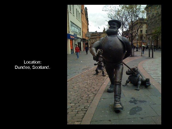 Location: Dundee, Scotland.
