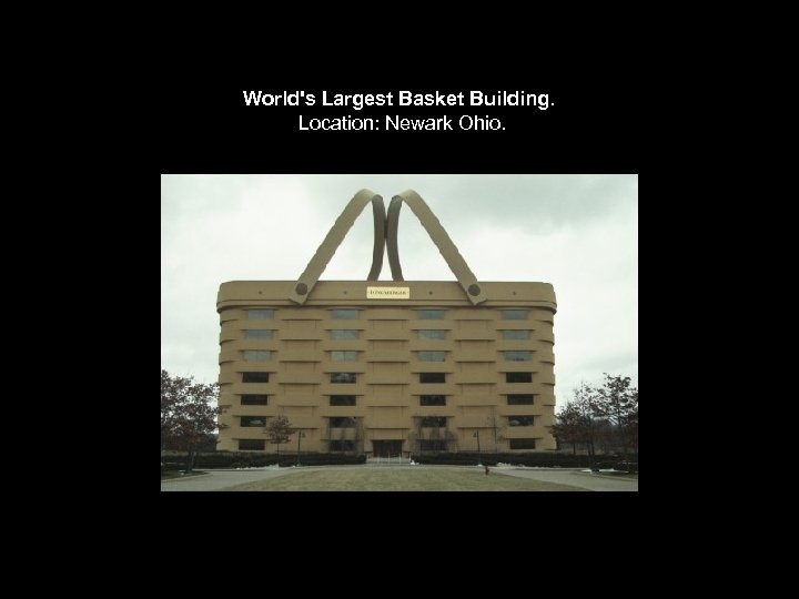World's Largest Basket Building. Location: Newark Ohio.