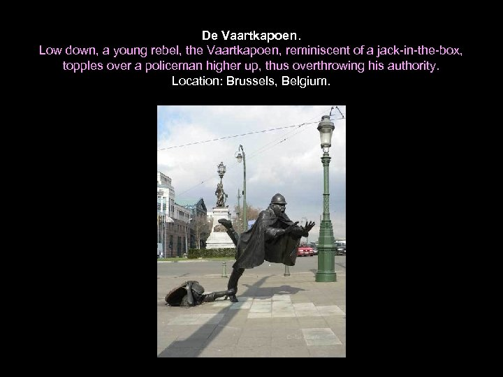 De Vaartkapoen. Low down, a young rebel, the Vaartkapoen, reminiscent of a jack-in-the-box, topples