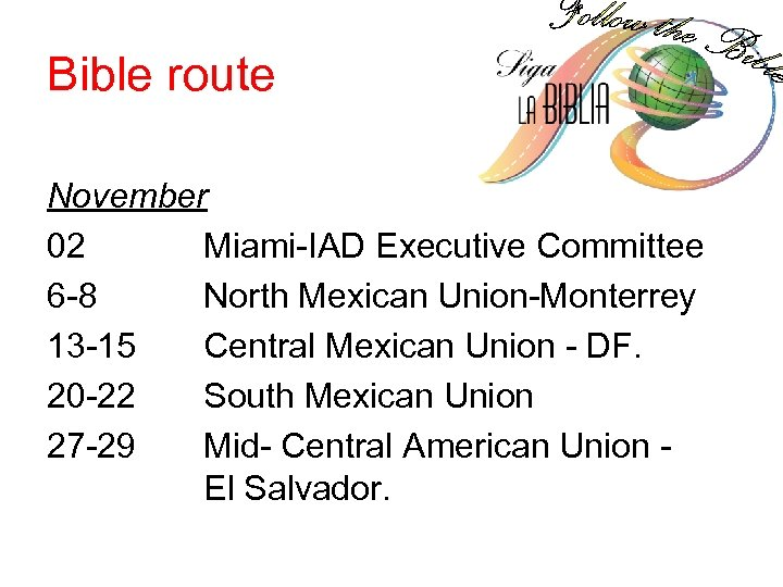 Bible route November 02 Miami-IAD Executive Committee 6 -8 North Mexican Union-Monterrey 13 -15