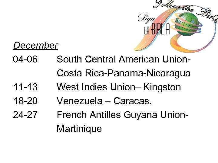 December 04 -06 South Central American Union. Costa Rica-Panama-Nicaragua 11 -13 West Indies Union–