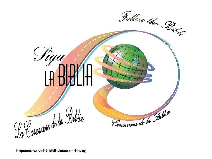 http: //caravanadelabiblia. interamerica. org