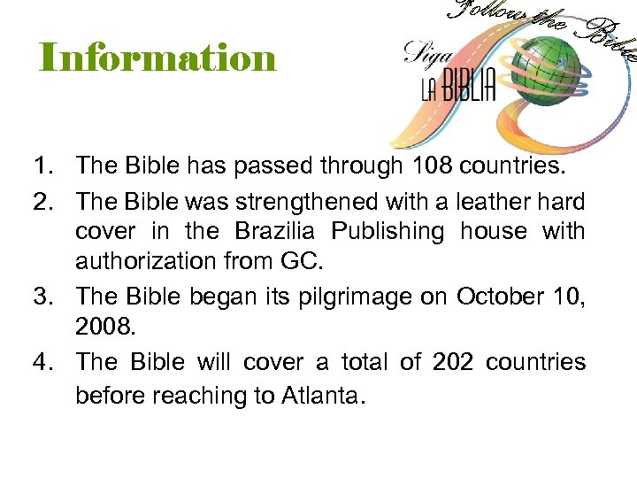 Information 1. The Bible has passed through 108 countries. 2. The Bible was strengthened