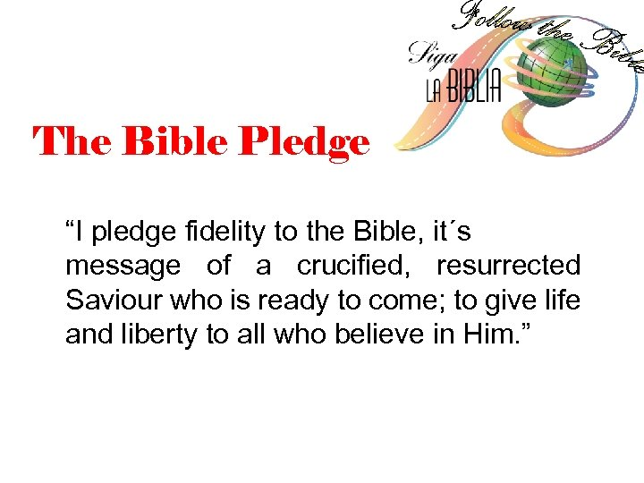 """The Bible Pledge """"I pledge fidelity to the Bible, it´s message of a crucified,"""