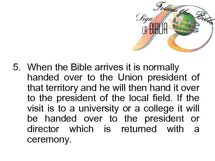 5. When the Bible arrives it is normally handed over to the Union president