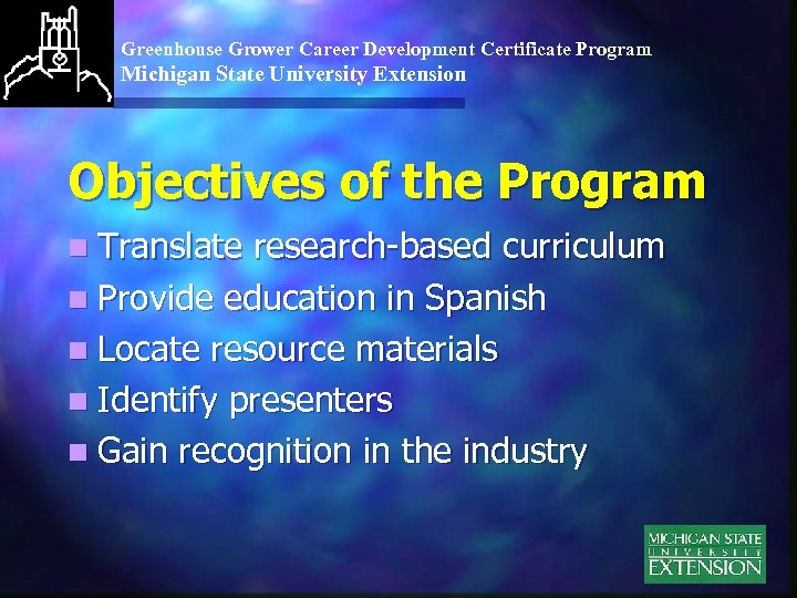 Greenhouse Grower Career Development Certificate Program Michigan State University Extension Objectives of the Program