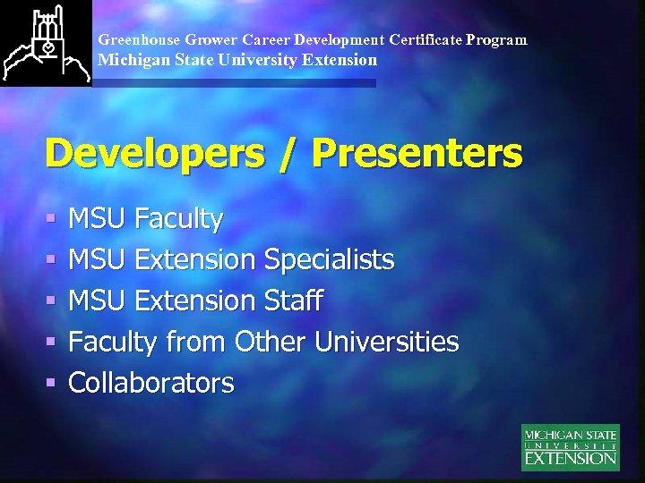 Greenhouse Grower Career Development Certificate Program Michigan State University Extension Developers / Presenters §