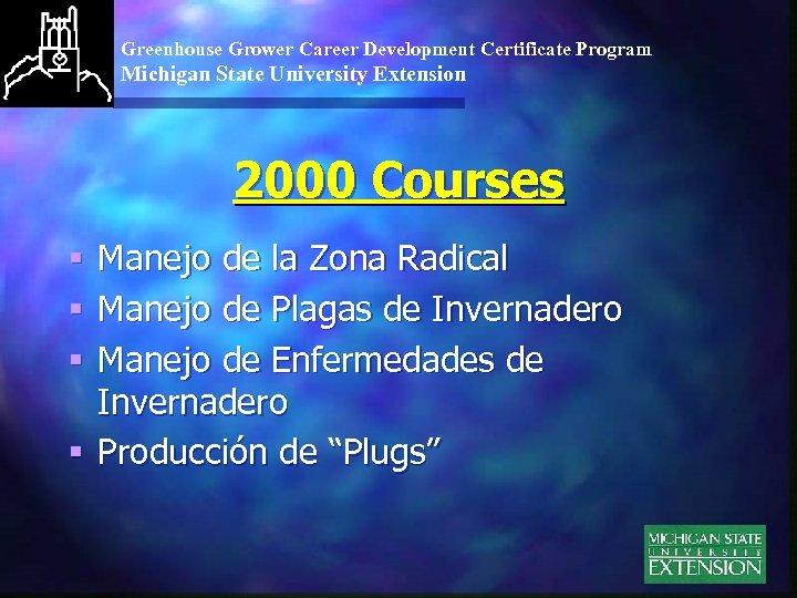 Greenhouse Grower Career Development Certificate Program Michigan State University Extension 2000 Courses Manejo de