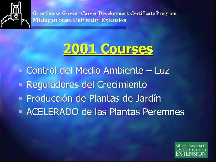 Greenhouse Grower Career Development Certificate Program Michigan State University Extension 2001 Courses § §