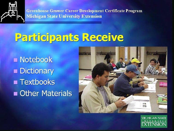 Greenhouse Grower Career Development Certificate Program Michigan State University Extension Participants Receive n Notebook