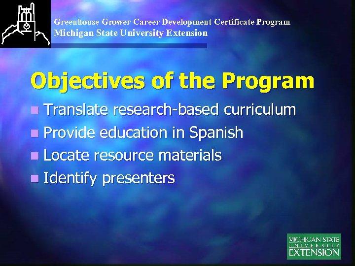 Greenhouse Grower Career Development Certificate Program Michigan State University Extension Objectives of the Program