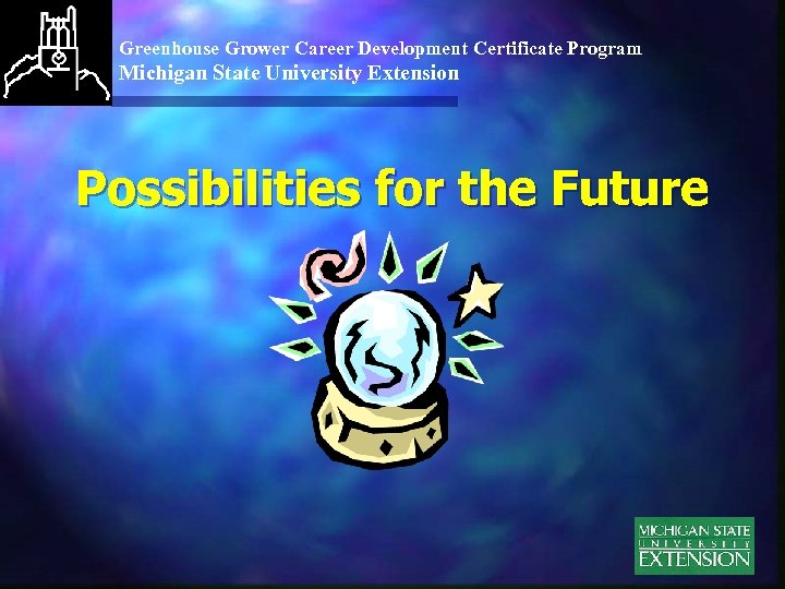 Greenhouse Grower Career Development Certificate Program Michigan State University Extension Possibilities for the Future