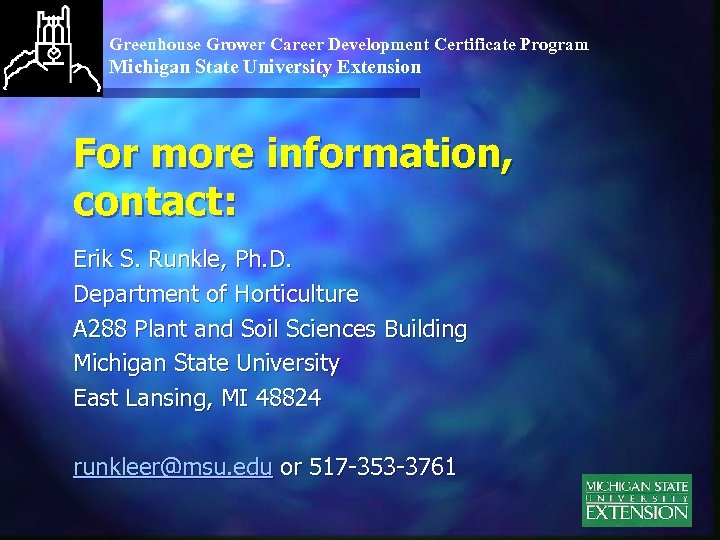 Greenhouse Grower Career Development Certificate Program Michigan State University Extension For more information, contact: