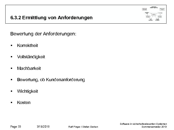 6. 3. 2 Ermittlung von Anforderungen Bewertung der Anforderungen: § Korrektheit § Vollständigkeit §