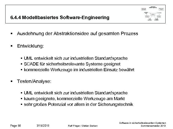 6. 4. 4 Modellbasiertes Software-Engineering § Ausdehnung der Abstraktionsidee auf gesamten Prozess § Entwicklung: