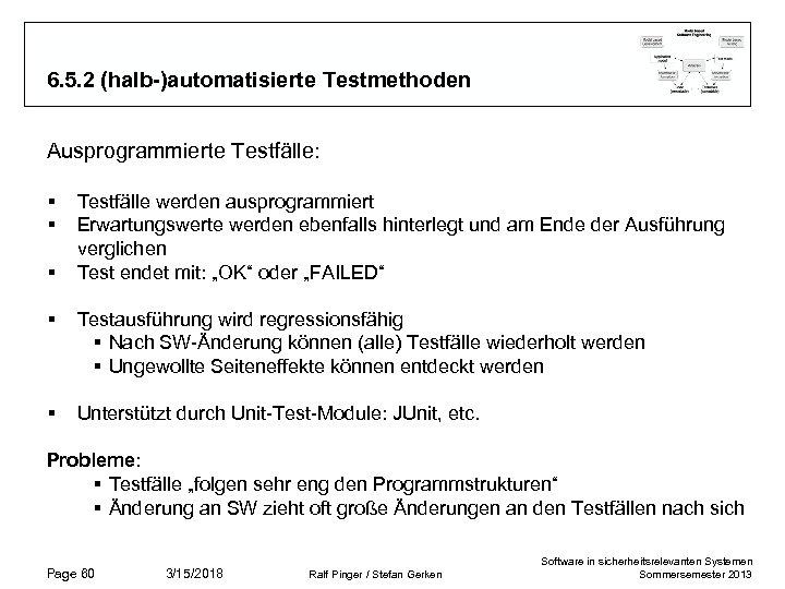 6. 5. 2 (halb-)automatisierte Testmethoden Ausprogrammierte Testfälle: § § § Testfälle werden ausprogrammiert Erwartungswerte