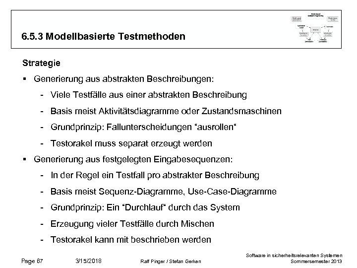6. 5. 3 Modellbasierte Testmethoden Strategie § Generierung aus abstrakten Beschreibungen: - Viele Testfälle
