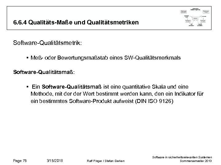 6. 6. 4 Qualitäts-Maße und Qualitätsmetriken Software-Qualitätsmetrik: § Meß- oder Bewertungsmaßstab eines SW-Qualitätsmerkmals Software-Qualitätsmaß: